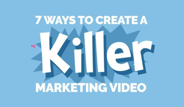 7 Steps to Create a Killer Marketing Video