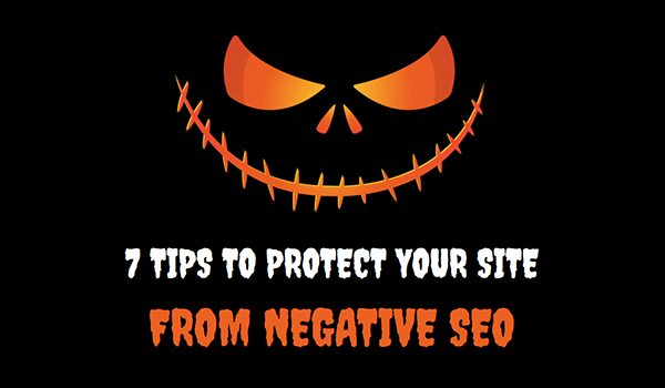 Is Your Brand Under Attack? 7 Tips to Protect Your Site from Negative SEO
