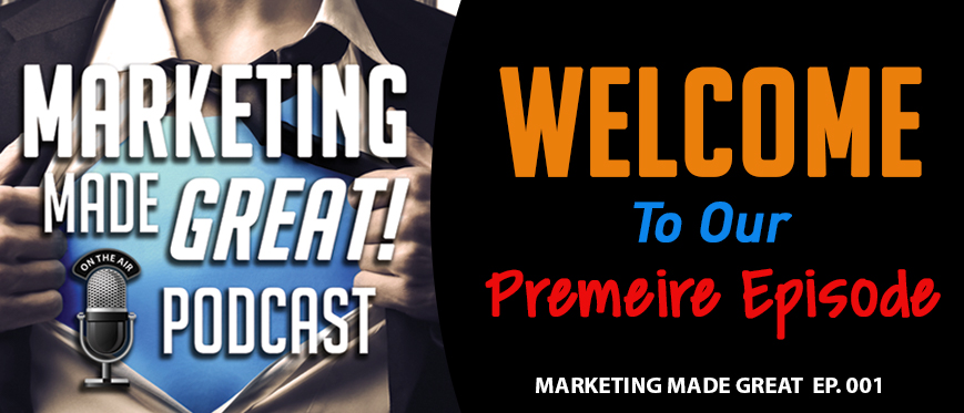 Welcome to the Marketing Made Great Podcast