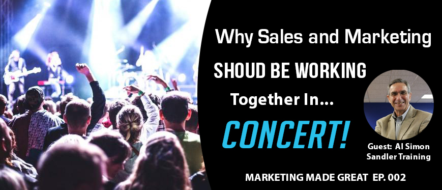 Podcast Ep. #002 – Why Sales & Marketing Should Be Working Together In Concert