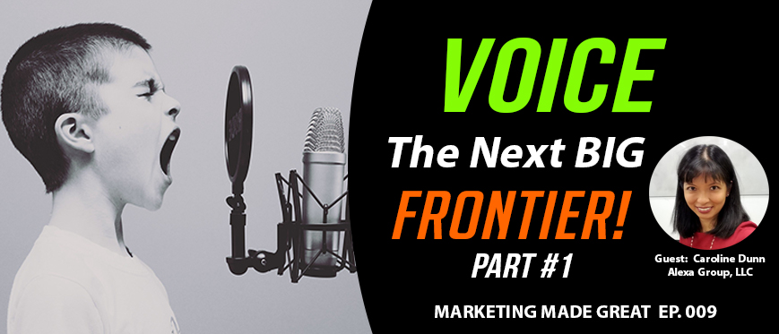 Podcast Ep. #009 – Is Voice The Next Big Frontier In Marketing with Caroline Dunn Part 1 OF 2