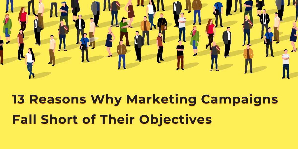 13 Reasons Why Campaigns Fall Short of Their Objectives