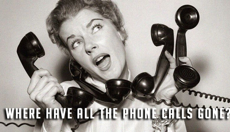 Where Have All The Phone Calls Gone?